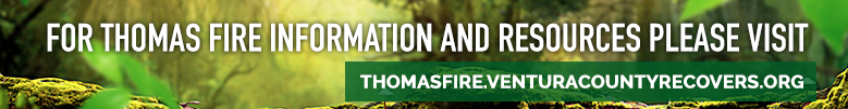 For Thomas Fire Information and Resources Please Visit thomasfire.venturacountyrecovers.org